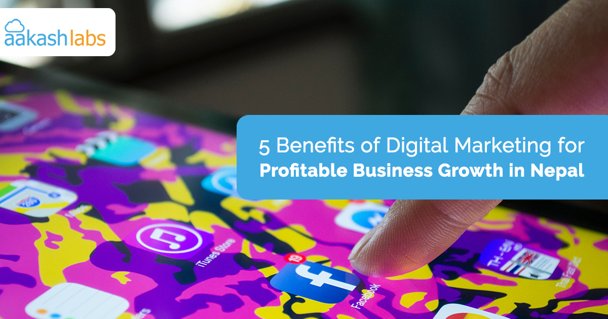 5 Benefits of Digital Marketing for Profitable Business Growth in Nepal